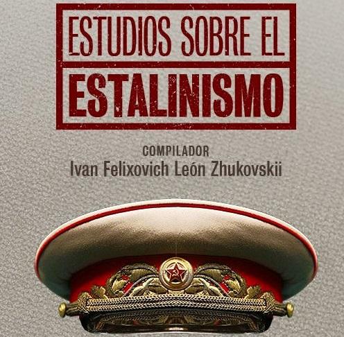 Estudios sobre el estalinismo, compilado y prologado por el investigador cubano-ruso Ivan Felixovich León Zhukovskii.